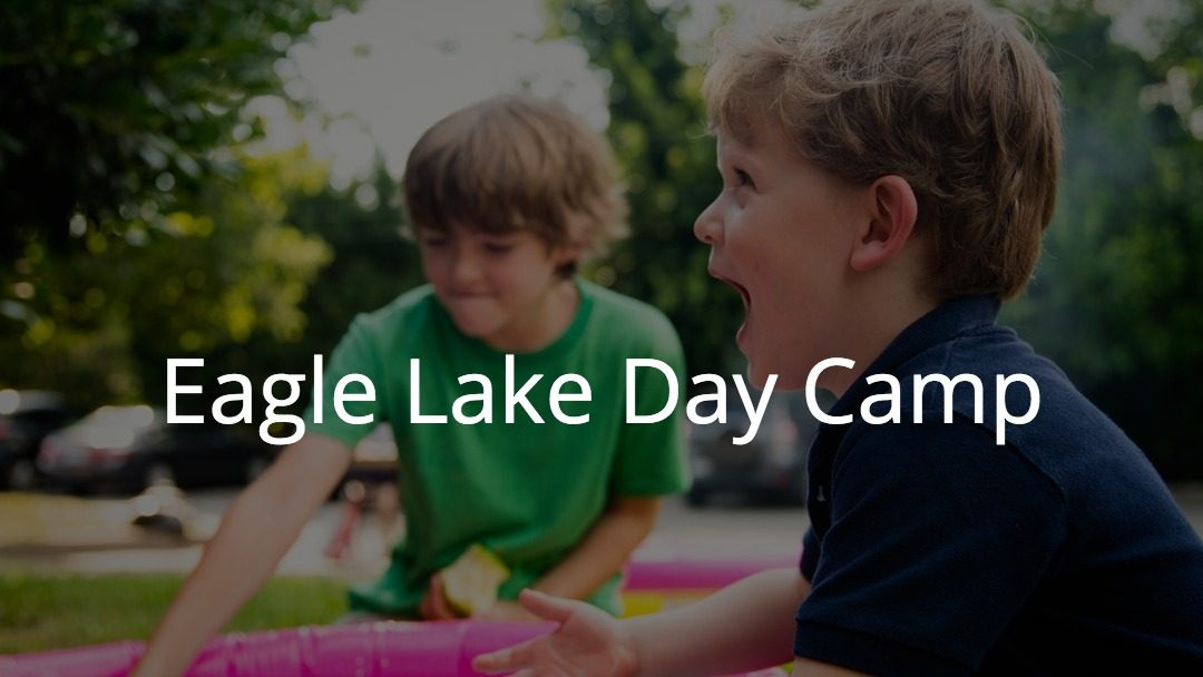 SAVE THE DATE for Eagle Lake Day Camp!